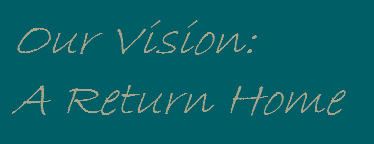 Our Vision: A Return Home